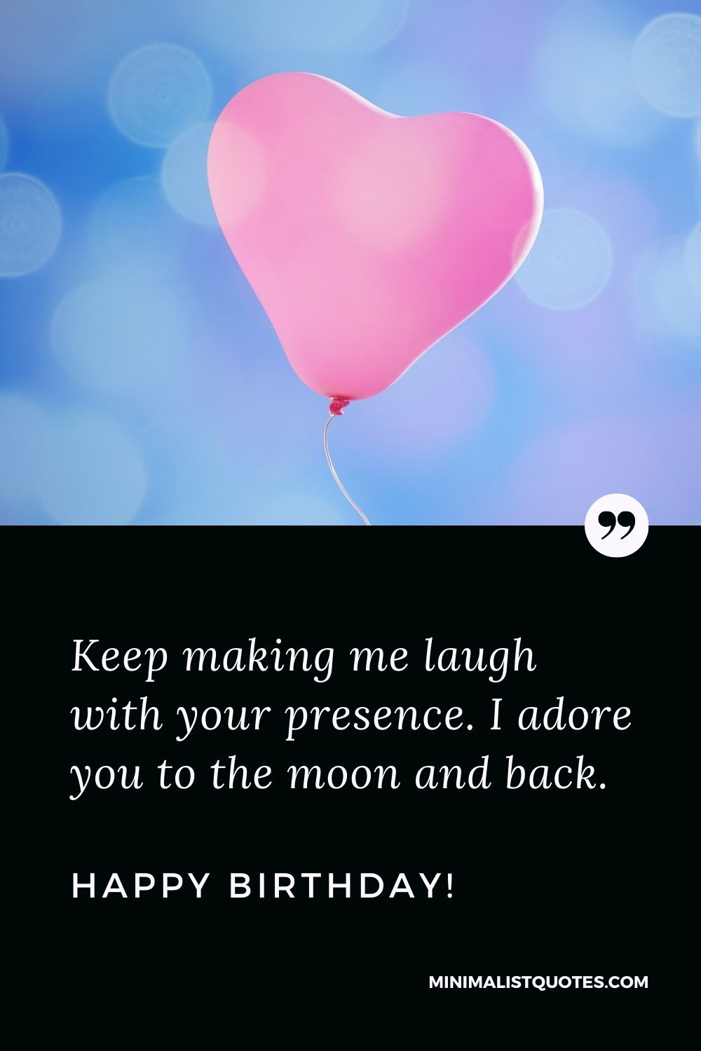 Birthday Quote, Wish & Message With Image: Keep making me laugh with your presence. I adore you to the moon and back. Happy Birthday!