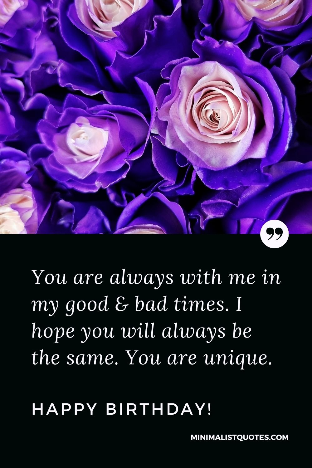 Birthday Quote, Wish & Message With Image: You are always with me in my good & bad times. I hope you will always be the same. You are unique. Happy Birthday!