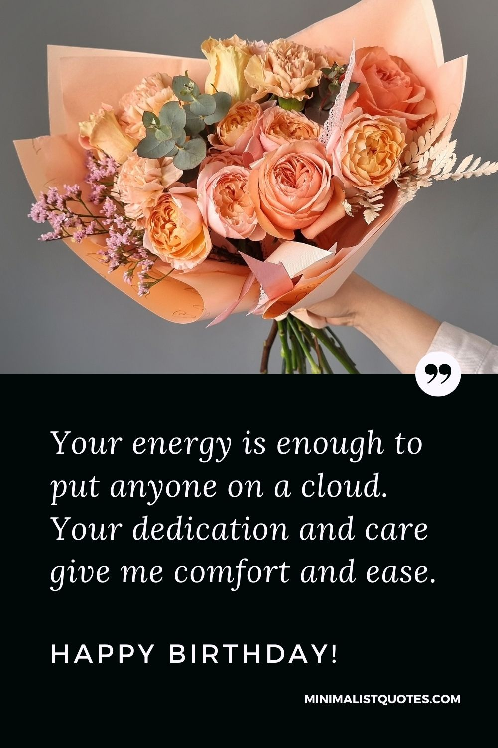 Birthday Quote, Wish & Message With Image: Your energy is enough to put anyone on a cloud. Your dedication and care give me comfort and ease. Happy Birthday!