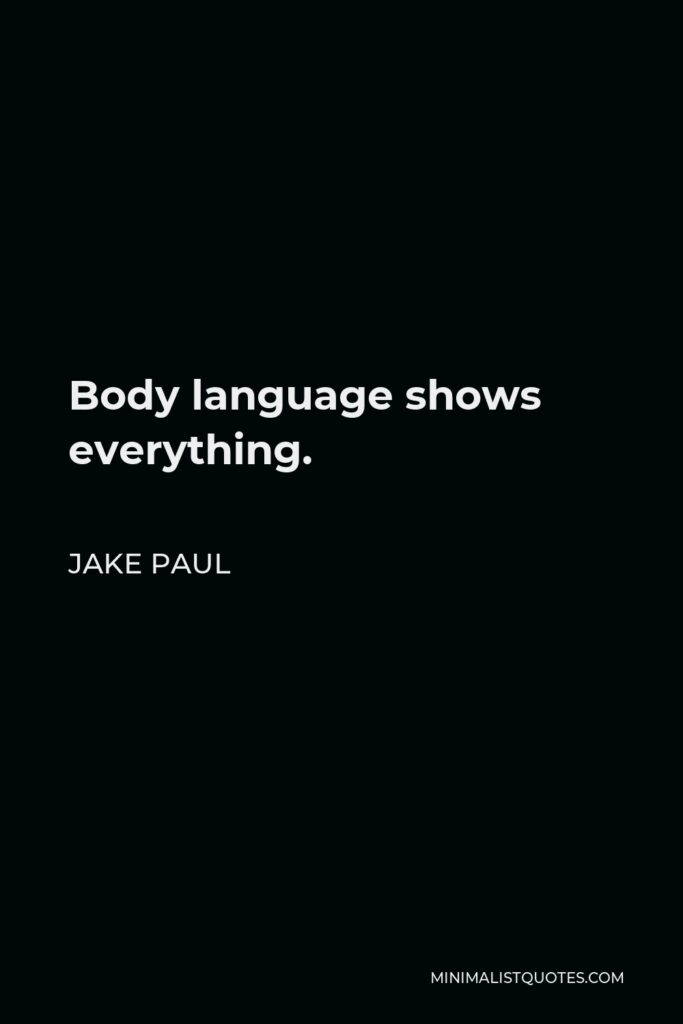 Jake Paul Quote - Body language shows everything.