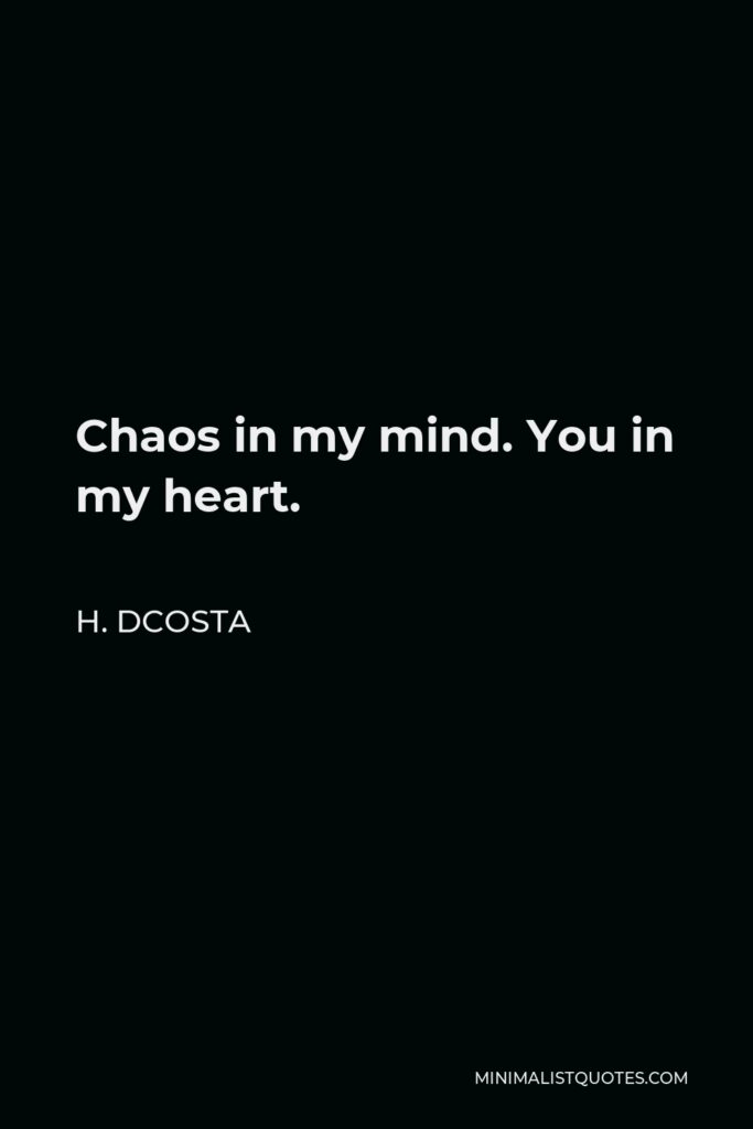 H. Dcosta Quote - Chaosin my mind. You in my heart.
