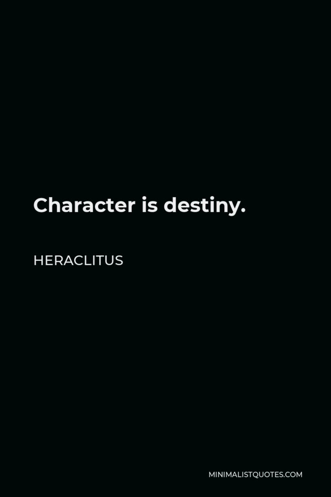 Heraclitus Quote - Character is destiny.