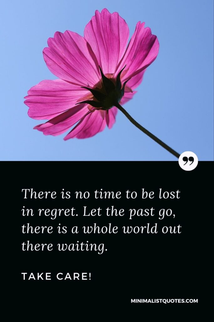 Divorce Quote, Sympathy & Message With Image: There is no time to be lost in regret. Let the past go, there is a whole world out there waiting. Take Care!