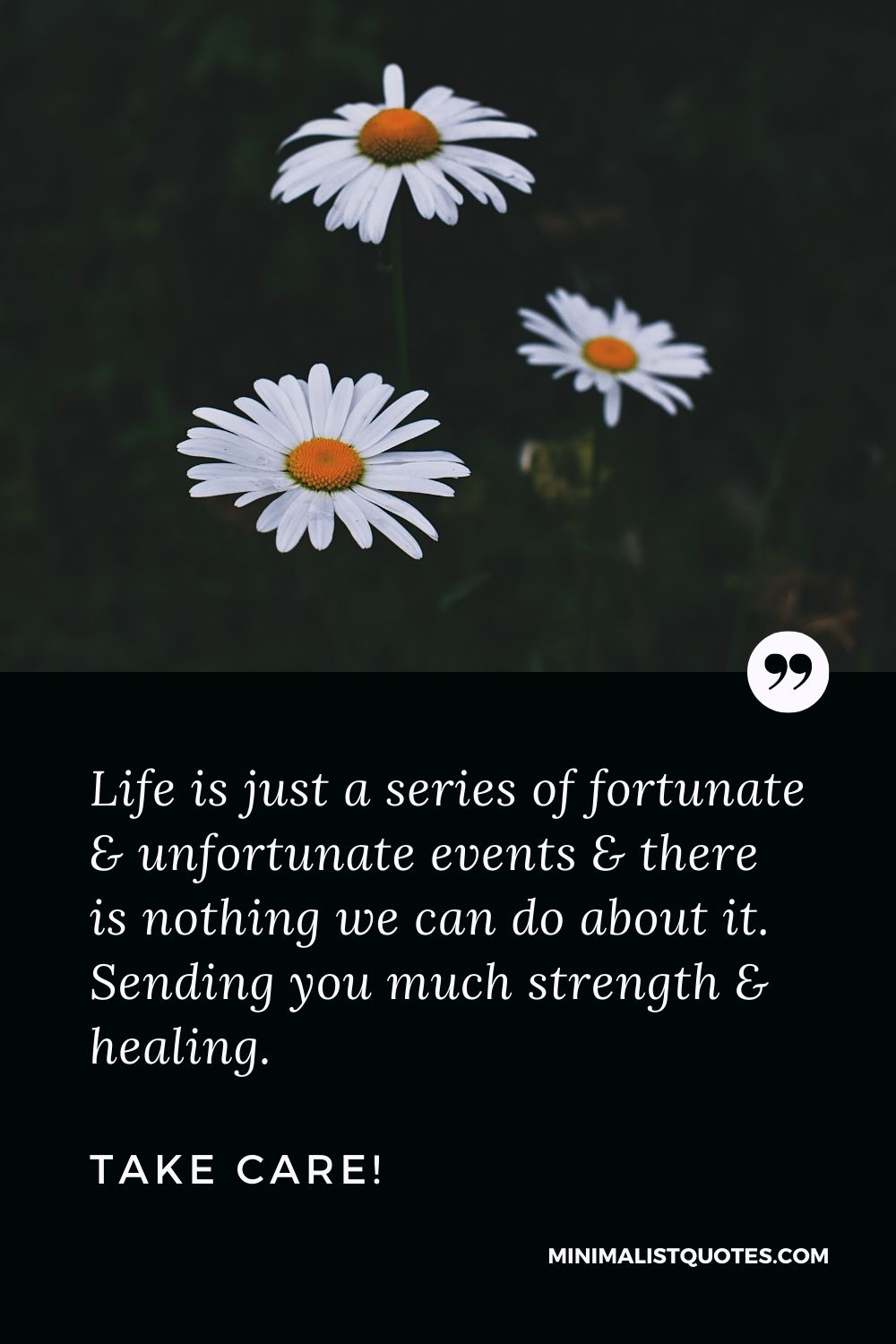 Divorce Quote, Sympathy & Message With Image: Life is just a series of fortunate & unfortunate events & there is nothing we can do about it. Sending you much strength & healing. Take Care!