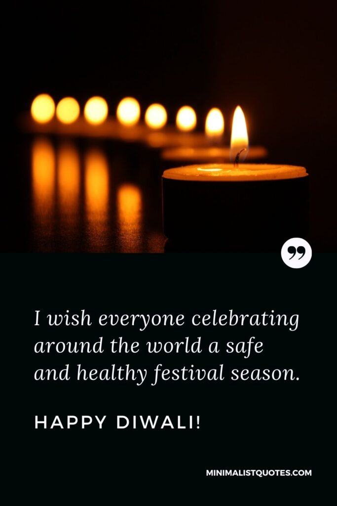 Diwali Quote, Wish & Message With Image: I wish everyone celebrating around the world a safe and healthy festival season. Happy Diwali!