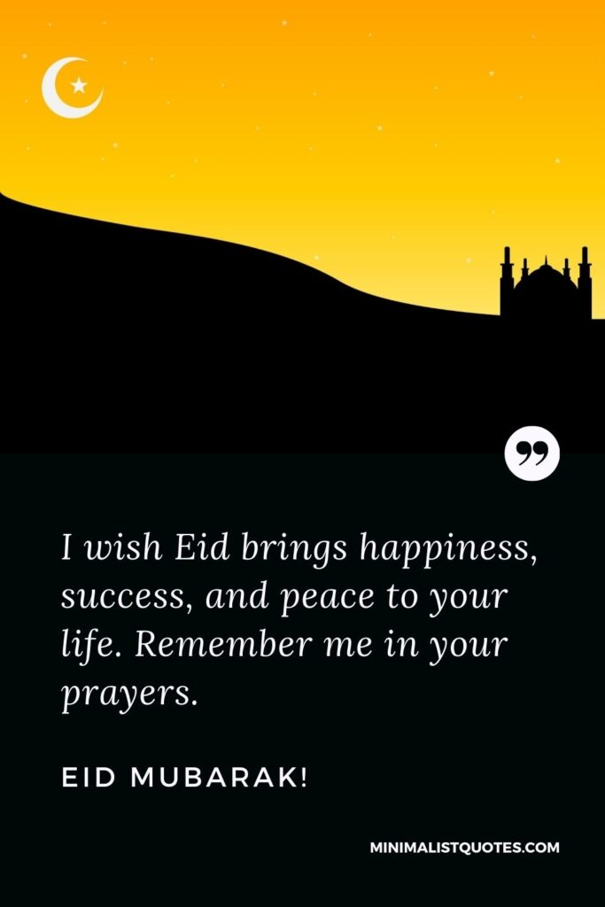 Eid al-Fitr Quote, Message & Wish With Image: I wish Eid brings happiness, success, and peace to your life. Remember me in your prayers. Eid Mubarak!