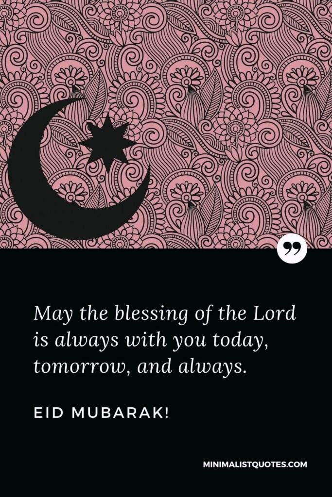 Eid al-Fitr Quote, Wish & Message With Image: May the blessingof the Lord is alwayswith you today, tomorrow, and always.Eid Mubarak!