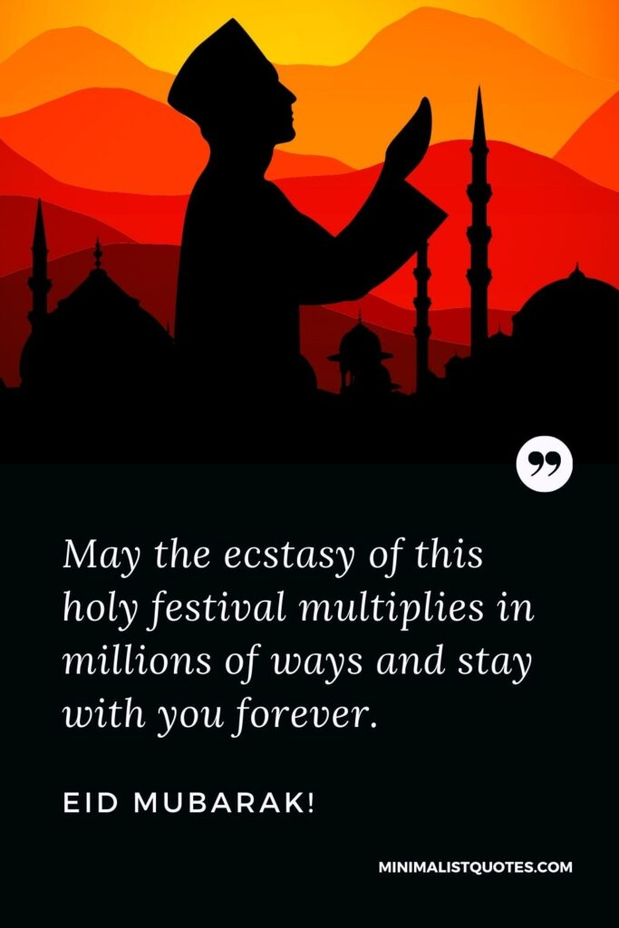 Eid al-Fitr Quote, Wish & Message With Image: May the ecstasy of this holy festival multiplies in millions of ways and stay with you forever.Eid Mubarak!