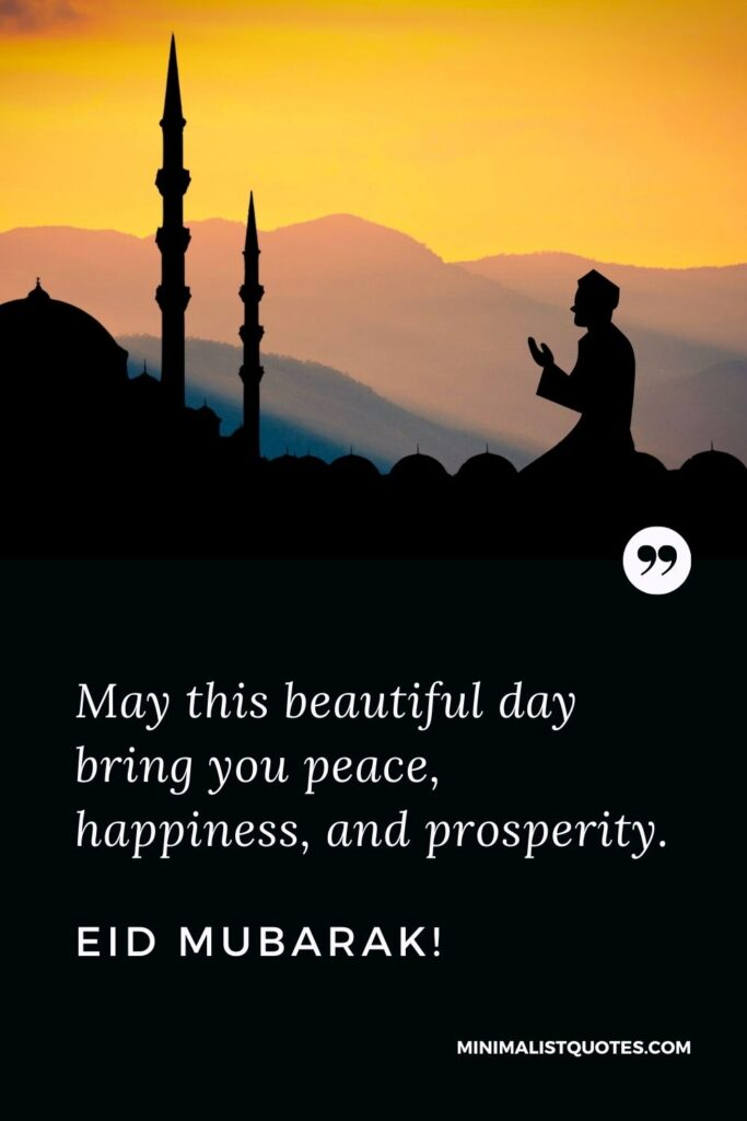 Eid al-Fitr Quote, Wish & Message With Image: May this beautifulday bring you peace, happiness, andprosperity. Eid Mubarak!