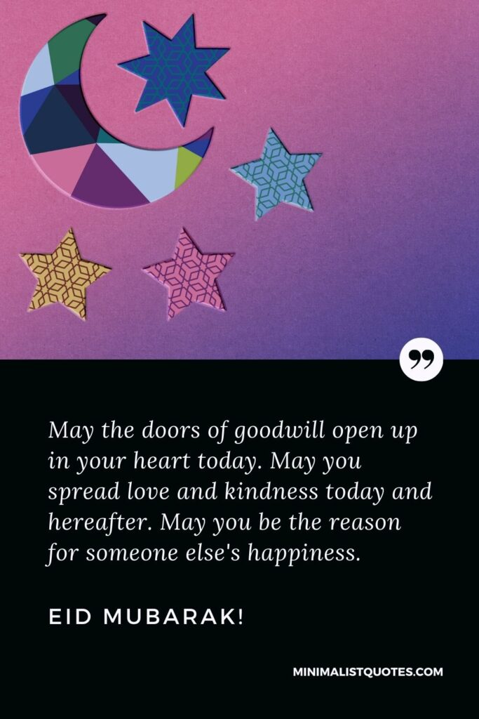 Eid Quote, Wish & Message With Image: May the doors of goodwill open up in your heart today. May you spread love and kindness today and hereafter. May you be the reason for someone else's happiness. Eid Mubarak!