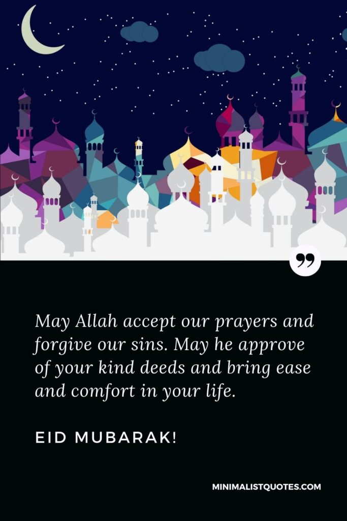 Eid Quote, Wish & Message With Image: May Allah accept our prayers and forgive our sins. May he approve of your kind deeds and bring ease and comfort in your life. Eid Mubarak!