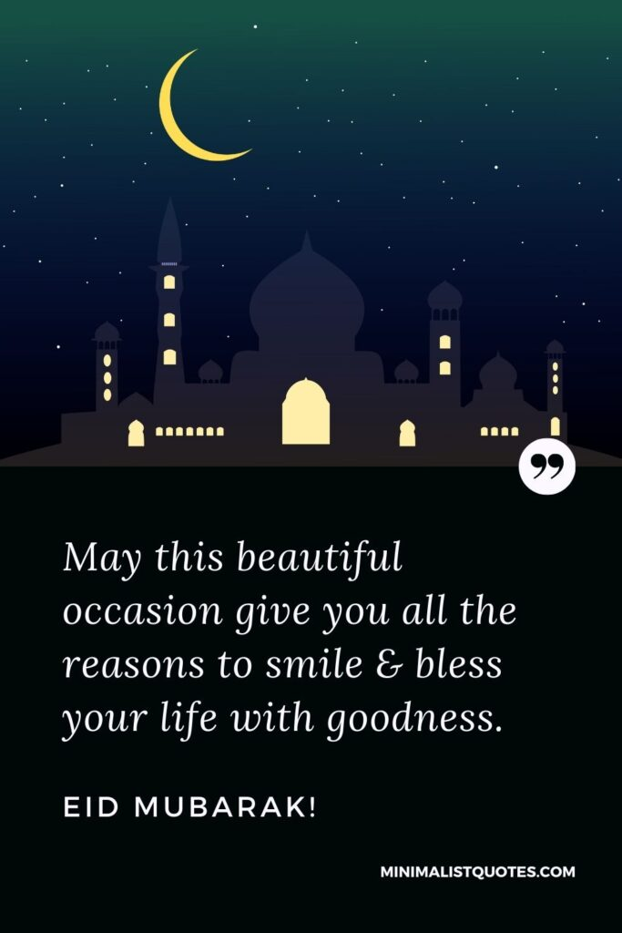 Eid Quote, Wish & Message With Image: May this beautiful occasion give you all the reasons to smile & bless your life with goodness. Eid Mubarak!