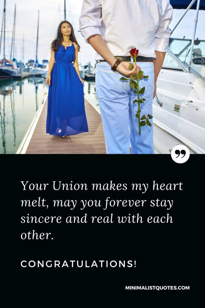 Engagement Quote, Wish & Message With Image: Your Union makes my heart melt, may you forever stay sincere and real with each other. Congratulations!