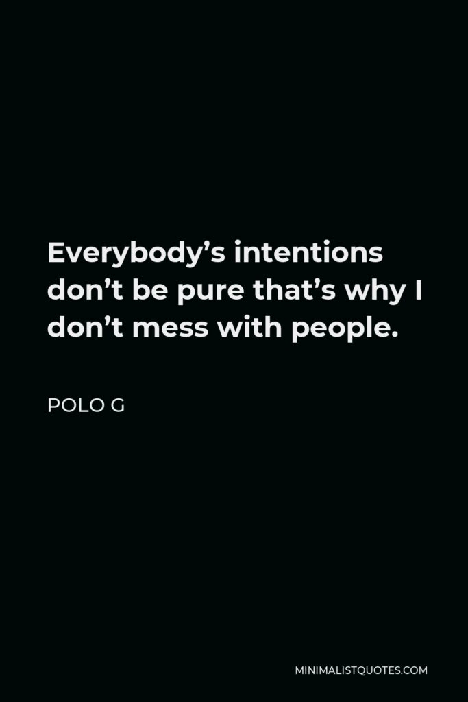 Polo G Quote - Everybody's intentions don't be pure that's why I don't mess with people.