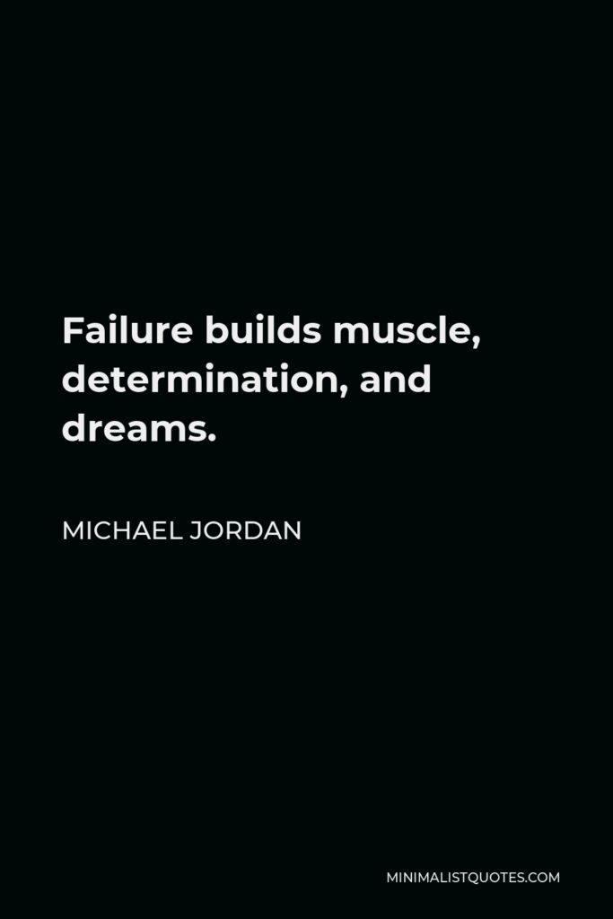 Michael Jordan Quote - Failure builds muscle, determination, and dreams.