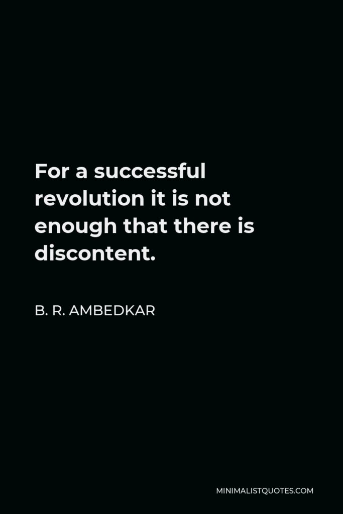 B. R. Ambedkar Quote - For a successful revolution it is not enough that there is discontent.