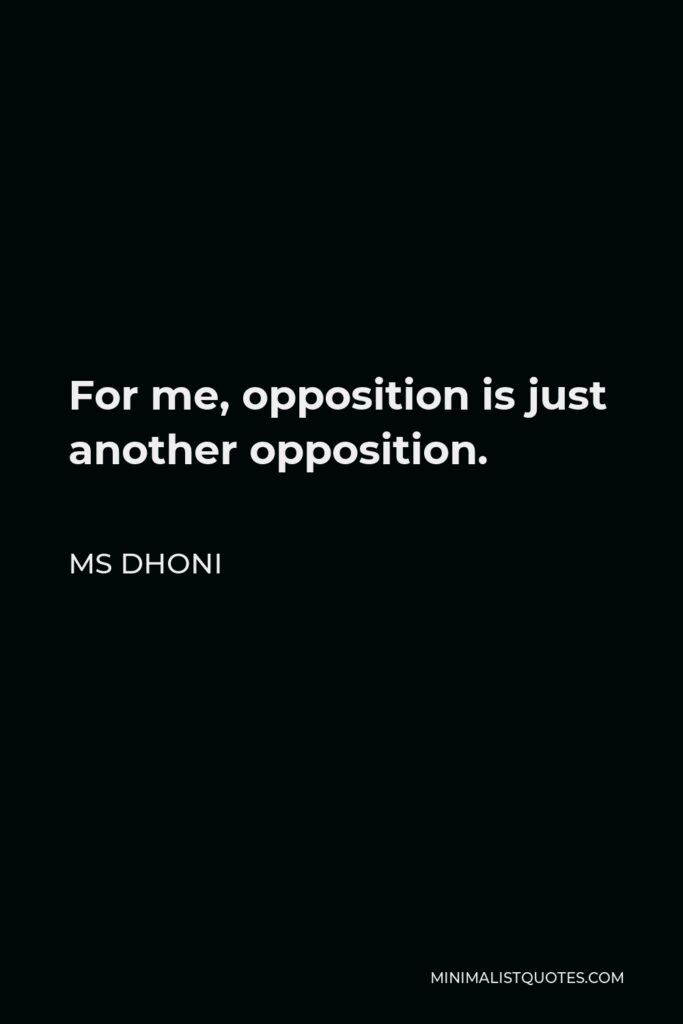 MS Dhoni Quote - For me, opposition is just another opposition.