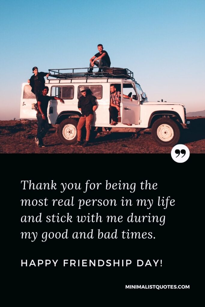 Friendship Day Quote, Message & Wish With Image: Thank you for being the most real person in my life and stick with me during my good and bad times. Happy Friendship Day!