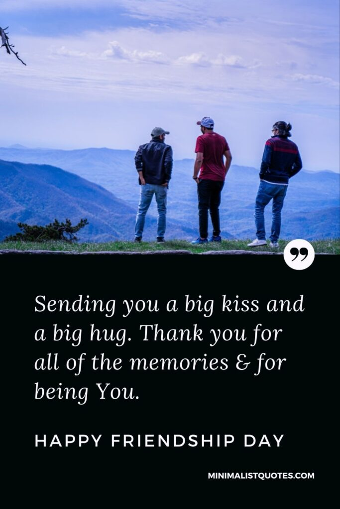 Friendship Day Quote, Wish & Message With Image: Sending you a big kiss and a big hug. Thank you for all of the memories & for being You. Happy Friendship Day!