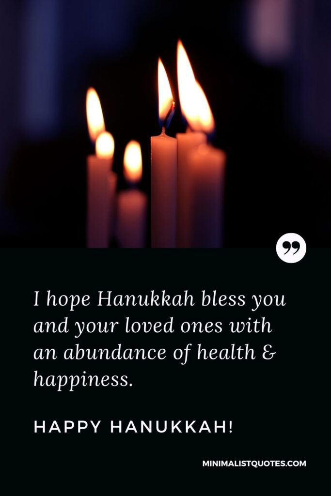 Hanukkah Quote, Wish & Message With Image: I hope Hanukkah bless you and your loved ones with an abundance of health & happiness. Happy Hanukkah!