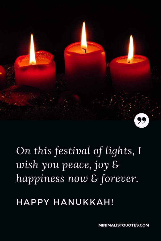 Hanukkah Quote, Wish & Message With Image: On this festival of lights, I wish you peace, joy & happiness now & forever. Happy Hanukkah!