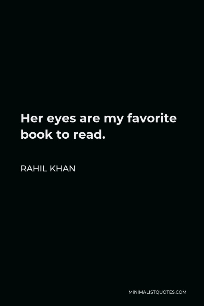 Rahil Khan Quote - Her eyes are my favorite book to read.