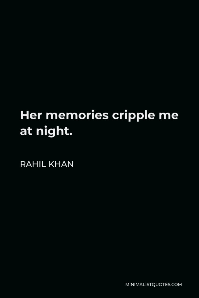 Rahil Khan Quote - Her memories cripple me at night.