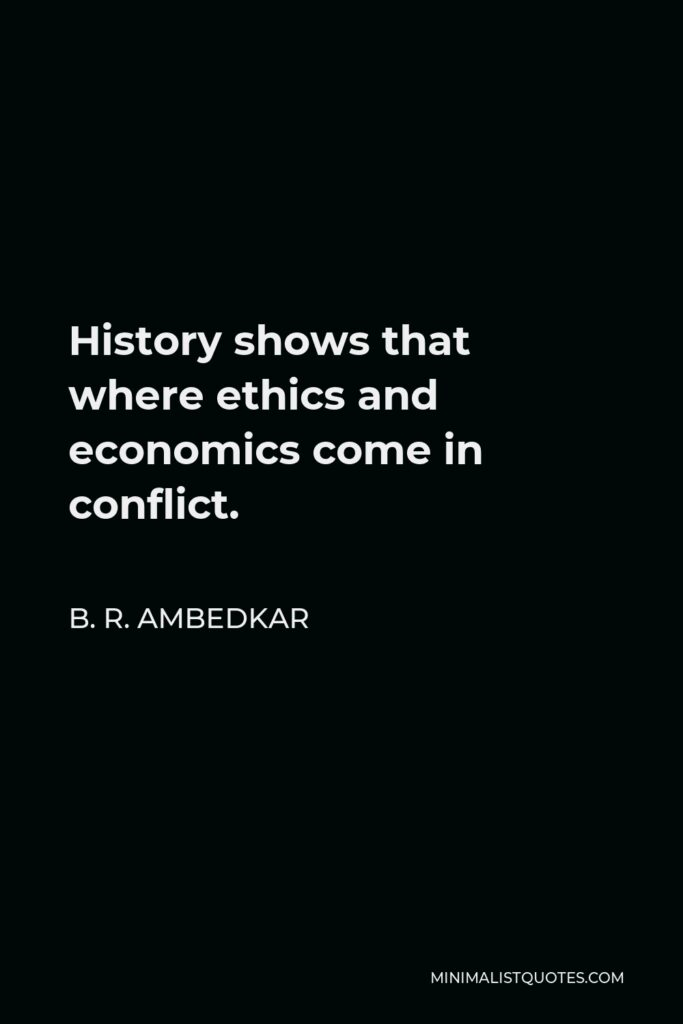 B. R. Ambedkar Quote - History shows that where ethics and economics come in conflict.