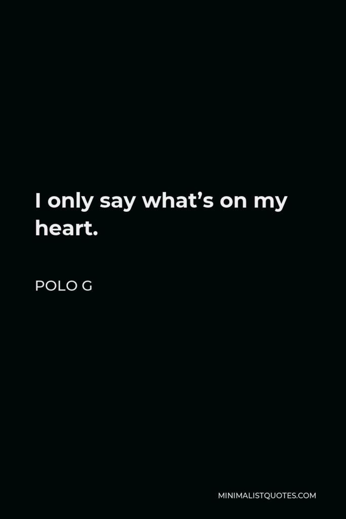 Polo G Quote - I only say what's on my heart.