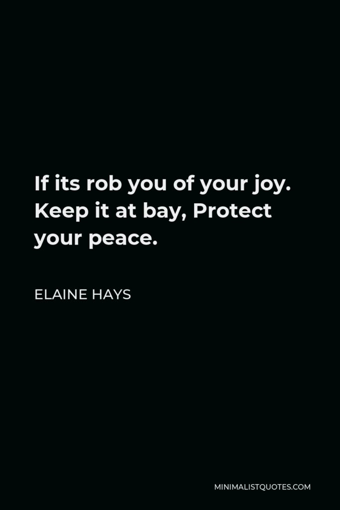 Elaine Hays Quote - If itsrob you of your joy. Keep it at bay, Protect your peace.