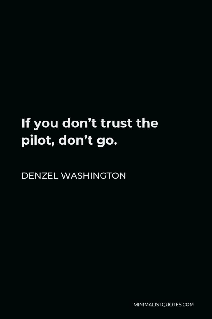 Denzel Washington Quote - If you don't trust the pilot, don't go.