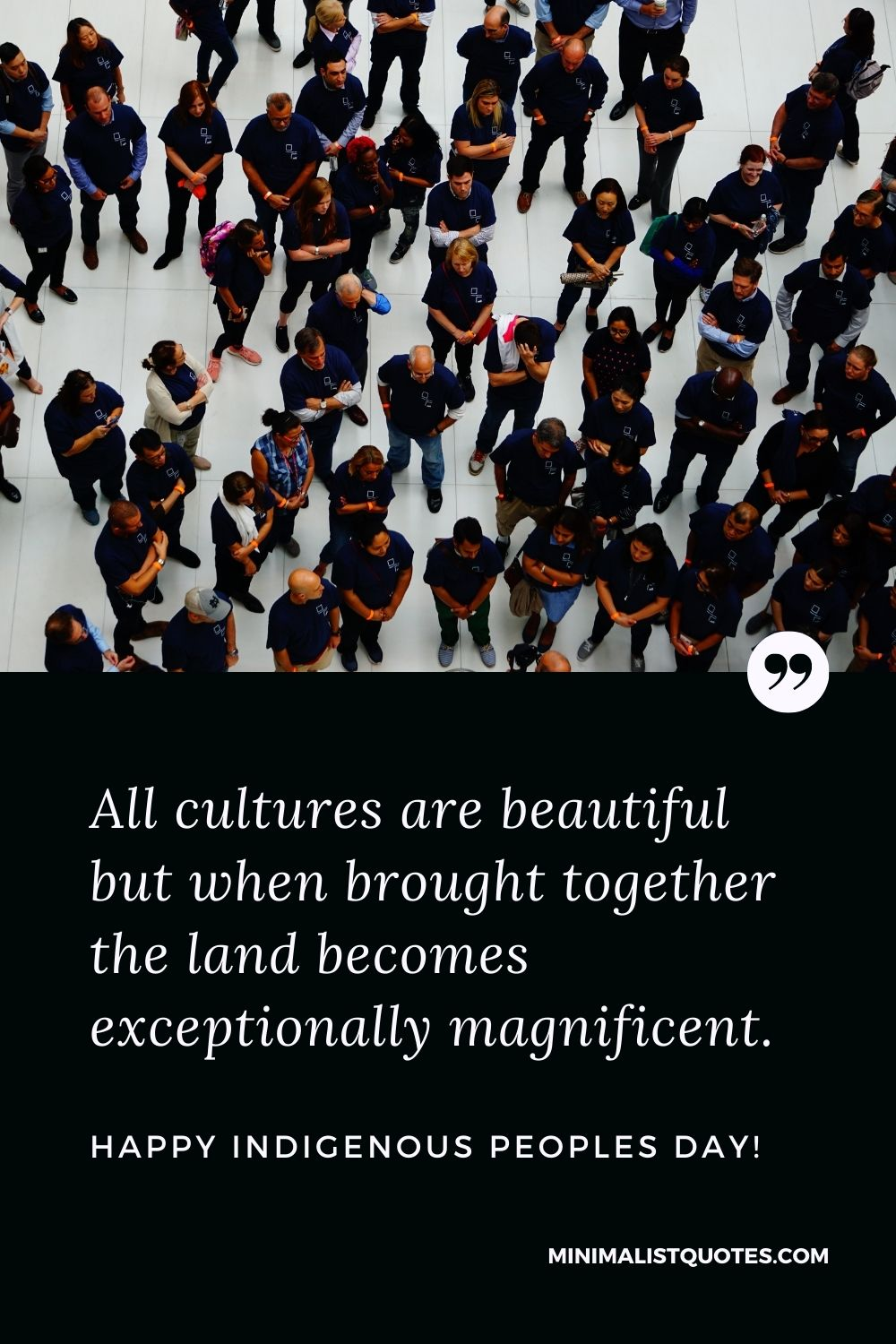 Indigenous People's Day Quote, Wish & Message: All cultures are beautiful but when brought together the land becomes exceptionally magnificent.