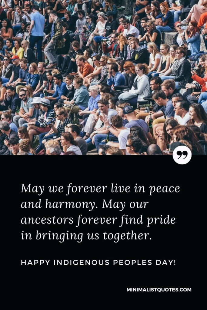 Indigenous Peoples Day Quote, Wish & Message With Image: May we forever live in peace and harmony. May our ancestors forever find pride in bringing us together. Happy Indigenous Peoples Day!