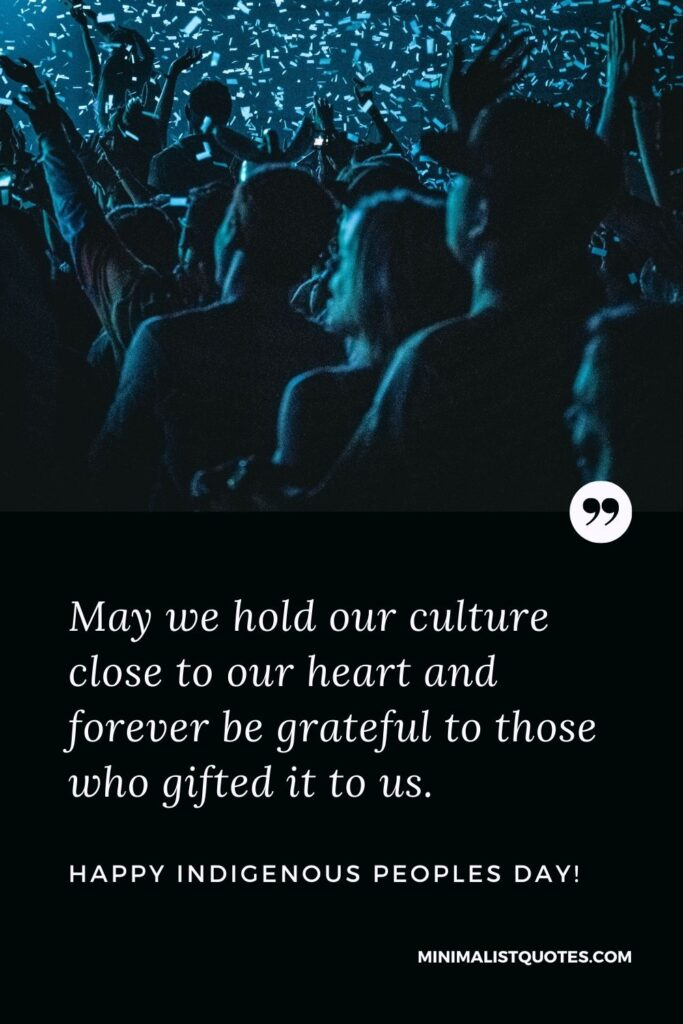 Indigenous Peoples Day Quote, Wish & Message With Image: May we hold our culture close to our heart and forever be grateful to those who gifted it to us. Happy Indigenous Peoples Day!