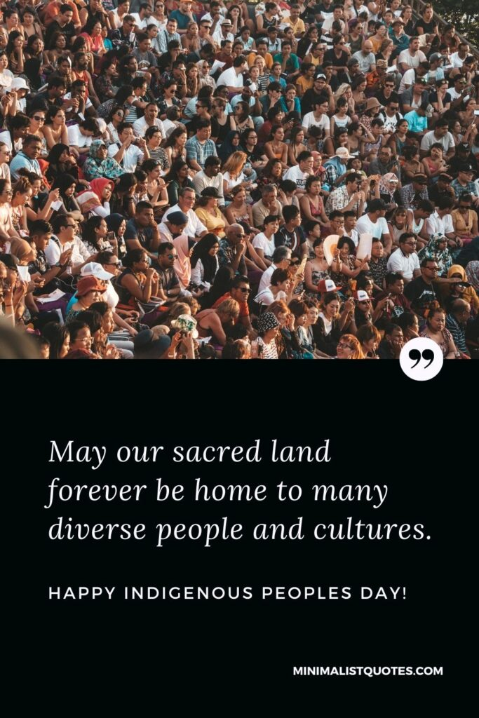 Indigenous Peoples Day Quote, Wish & Message With Image: May our sacred land forever be home to many diverse people and cultures. Happy Indigenous Peoples Day!