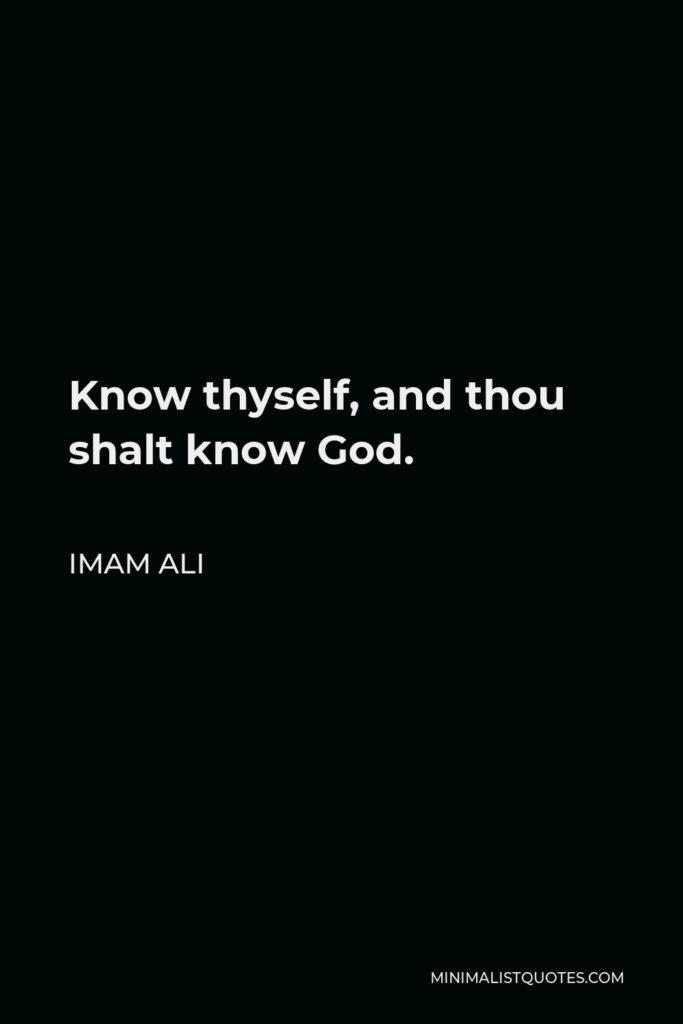 Imam Ali Quote - Know thyself, and thou shalt know God.
