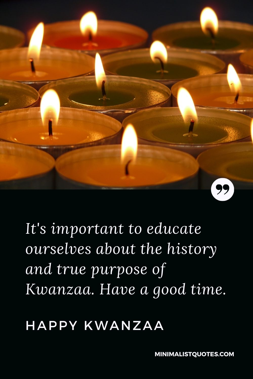 Kwanzaa Quote, Wish & Message With Image: It's important to educate ourselves about the history and true purpose of Kwanzaa. Have a good time. Happy Kwanzaa!