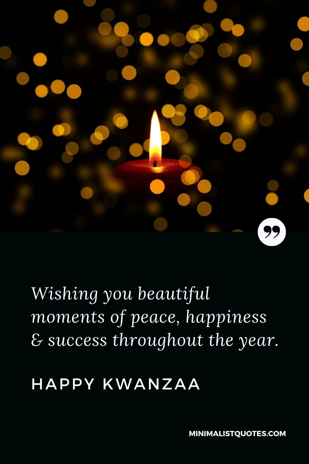 Kwanzaa Quote, Wish & Message With Image: Wishing you beautiful moments of peace, happiness & success throughoutthe year. Happy Kwanzaa!