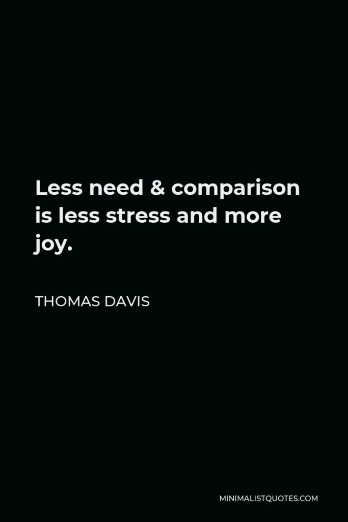 Thomas Davis Quote - Less need & comparison is less stress and more joy.