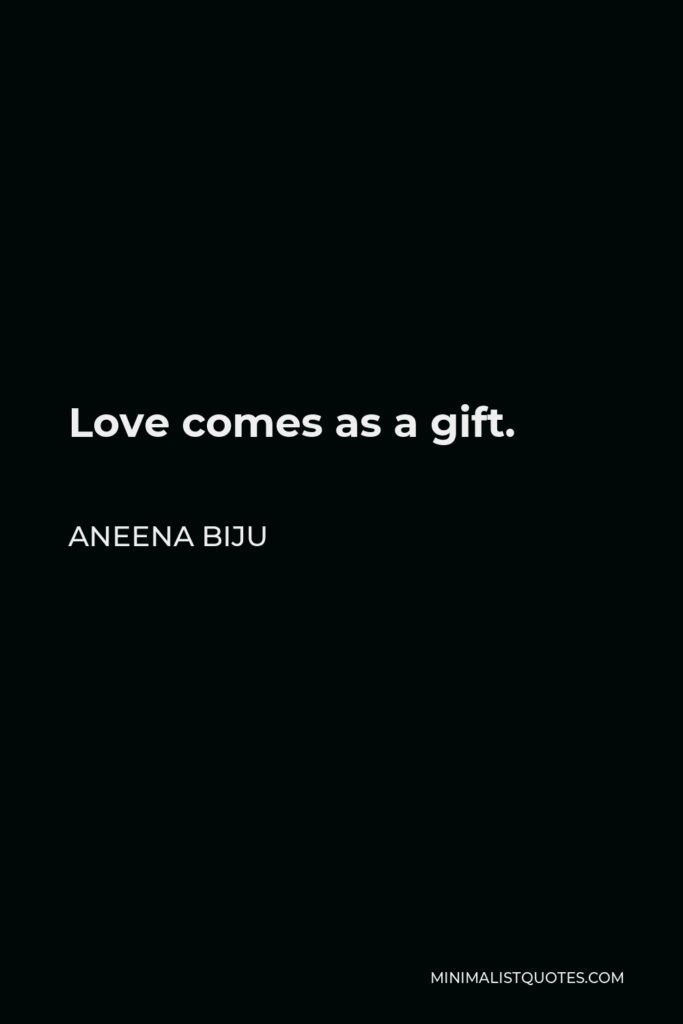 Aneena Biju Quote - Love comes as a gift.
