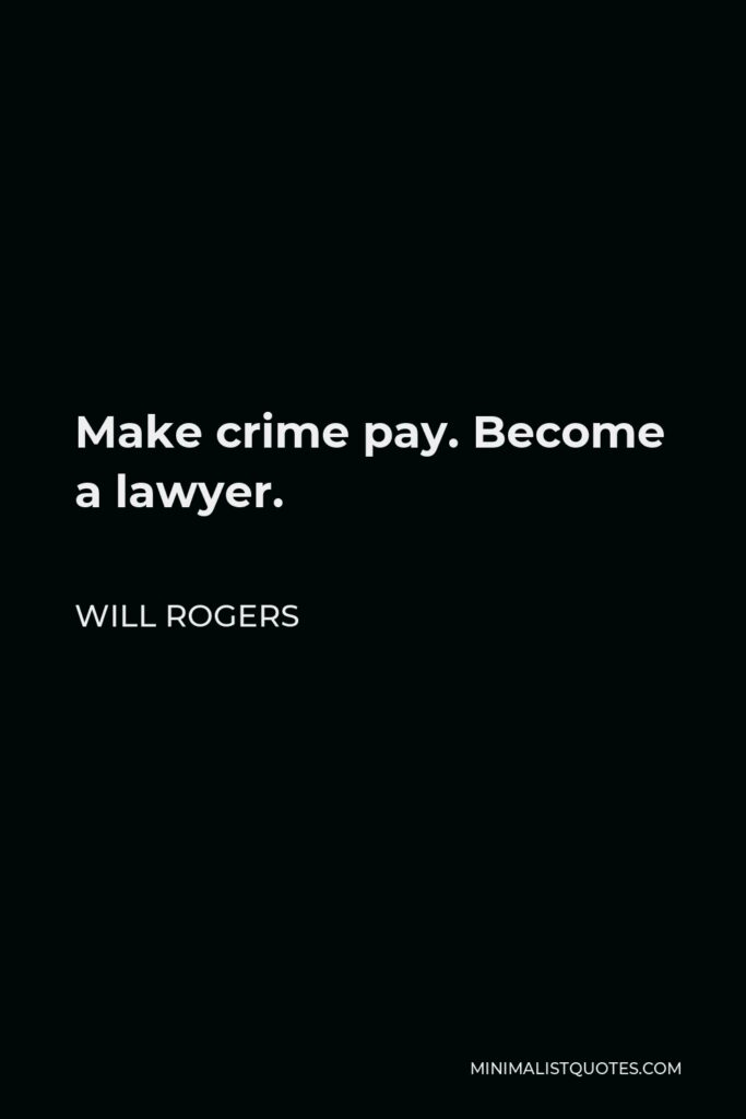 Will Rogers Quote - Make crime pay. Become a lawyer.