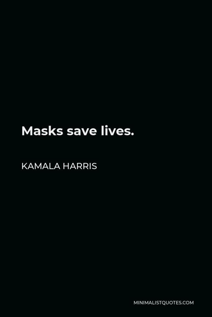 Kamala Harris Quote - Masks save lives.