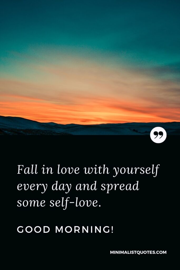Morning Quote, Wish & Message With Image: Fall in love with yourself every day and spread some self-love. Good Morning!