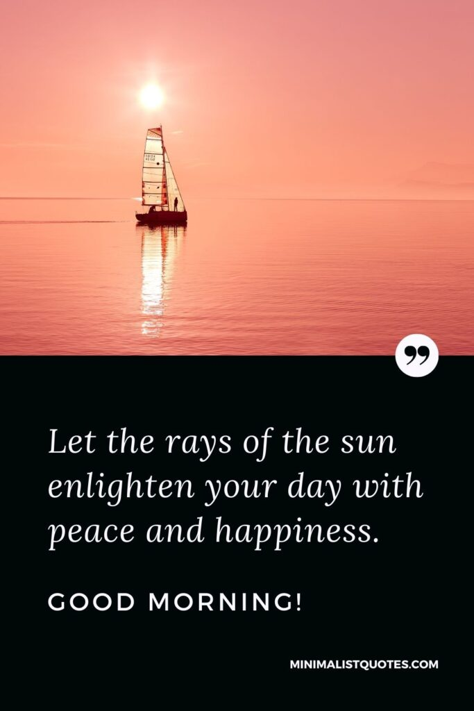 Morning Quote, Wish & Message With Image: Let the rays of the sun enlighten your day with peace and happiness. Good Morning!
