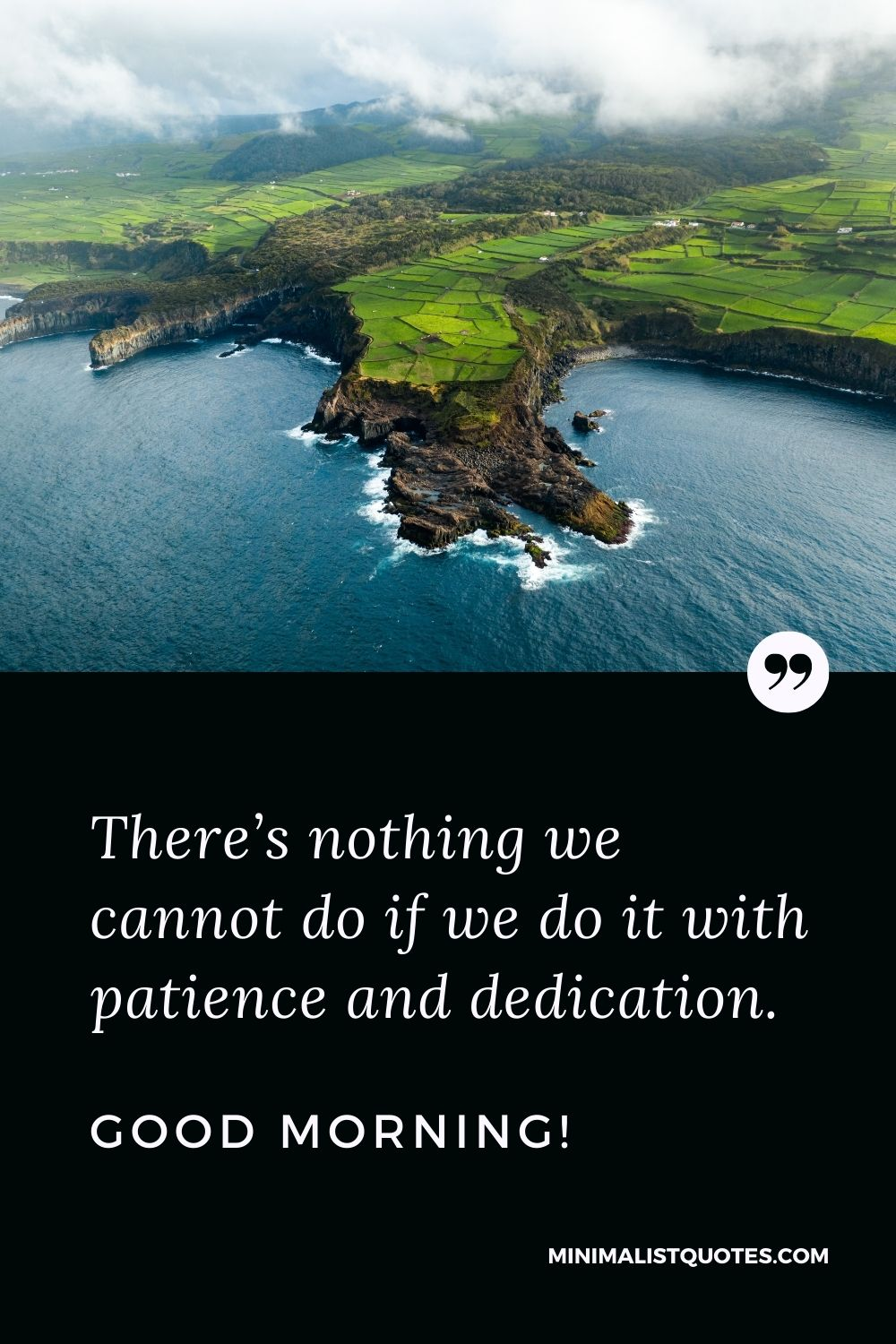 Good Morning Quote, Wish & Message With Image: There's nothing we cannot do if we do it with patience and dedication. Good Morning!