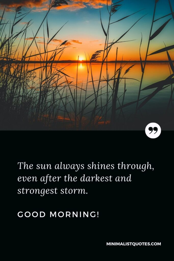 Morning Quote, Wish & Message With Image: The sun always shines through, even after the darkest and strongest storm. Good Morning!