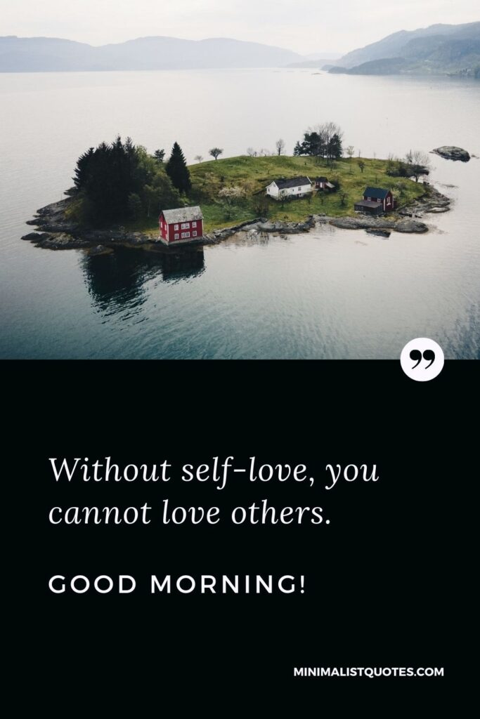 Morning Quote, Message & Wish With Image: Without self-love, you cannot love others. Good Morning!