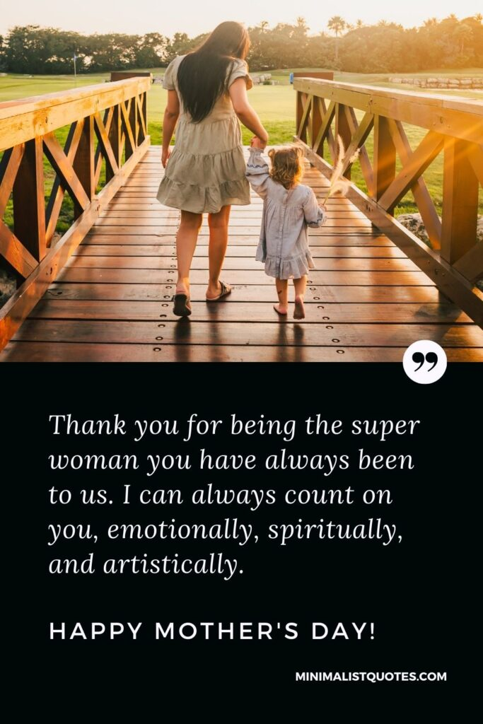 Mother's Day Quote, Wish & Message With Image: Thank you for being the superwoman you have always been to us. I can always count on you, emotionally, spiritually, and artistically. Happy Mother's Day!