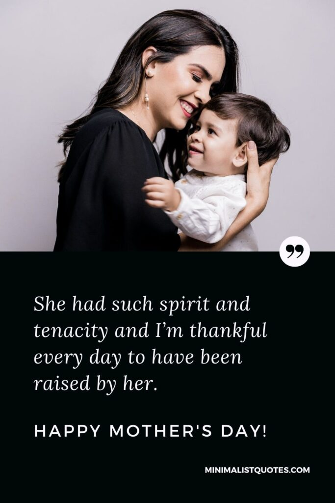 Mother's Day Quote, Wish & Message With Image: She had such spirit and tenacity and I'm thankful every day to have been raised by her. Happy Mothers Day!