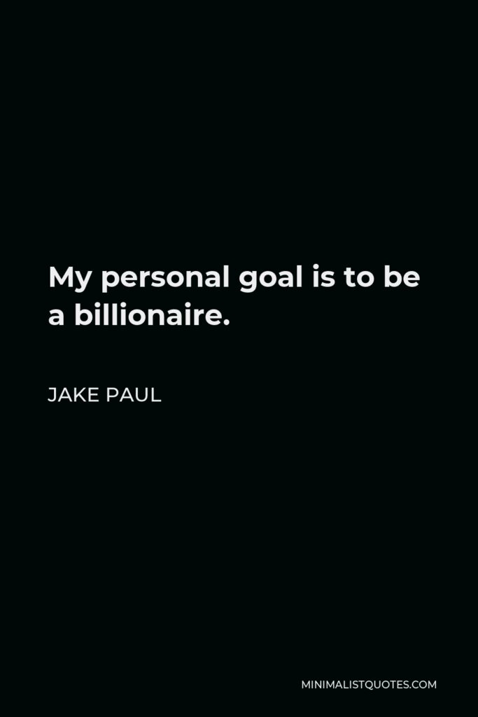 Jake Paul Quote - My personal goal is to be a billionaire.